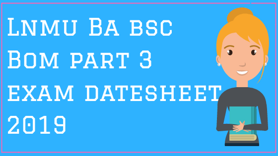 Lnmu degree part 3 exam datesheet 2019